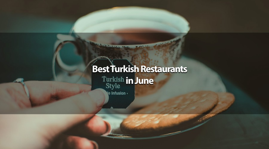Best Turkish Restaurants in June