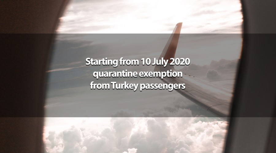 Starting from 10 July 2020 quarantine exemption from Turkey passengers